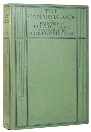 THE CANARY ISLANDS Described by Florence Du Cane, Painted by Ella Du Cane.: DU CANE, Ella