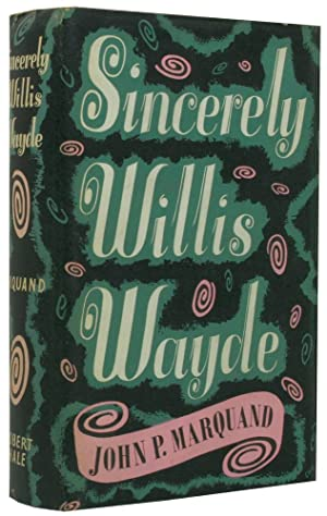 SINCERELY WILLIS WADE: MARQUAND, John P.
