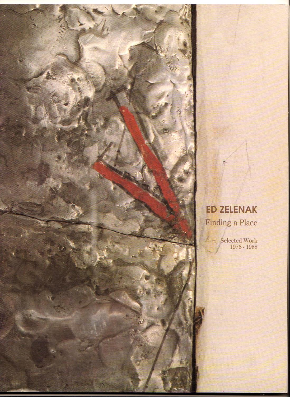 Ed Zelenak: Finding a Place, Selected Work 1976-1988: Zelenak, Ed; Fleming, Marnie
