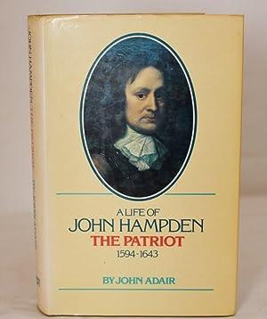 A Life of John Hampden: The Patriot 1594 - 1643 - First Edition: Adair, John