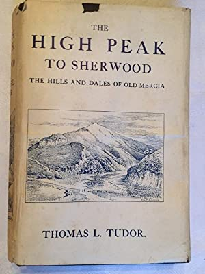 High Peak to Sherwood - First Edition - with dust wrapper: Tudor, Thomas L.