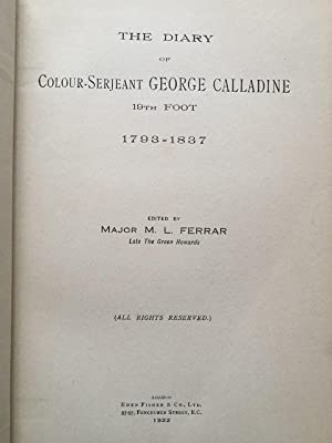 The Diary of Colour-Serjeant George Calladine 19th Foot 1793 - 1837.: Ferrar, Major M. L. (Editor)