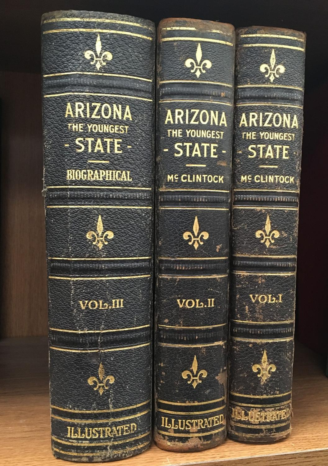 Arizona; Prehistoric--Aboriginal--Pioneer--Modern; the Nation's Youngest Commonwealth Within a Land of Ancient Culture, 3 Vol. Set McClintock, James