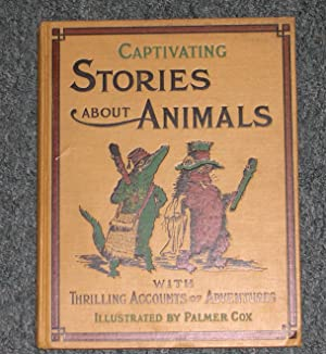 Captivating Stories about Animals, with Thrilling Accounts of Adventures.: E. Veale, Palmer Cox