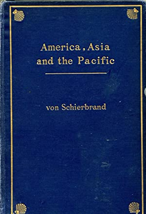 America, Asia and the Pacific. With Special Reference to the Russo-Japanese War and its Benefits: ...