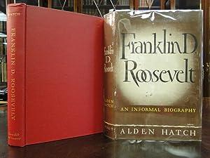 FRANKLIN D. ROOSEVELT, an Informal Biography: Hatch, Alden