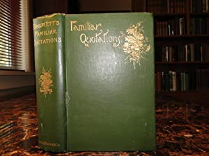 FAMILIAR QUOTATIONS: (1891 Edition), A Collection of Passages, Phrases and Proverbs Traced to Their...