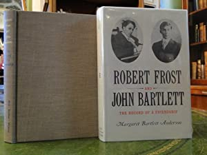 ROBERT FROST AND JOHN BARTLETT, The Record of a Friendship: Anderson, Margaret Bartlett