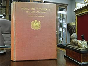 PAUL DE LAMERIE CITIZEN AND GOLDSMITH OF LONDON - A Study of His Life and Work - A. D. 1688-1751 ...