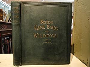 BRITISH GAME BIRDS AND WILDFOWL.: Morris, Beverley R.