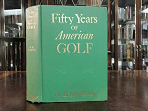 FIFTY YEARS OF AMERICAN GOLF: Martin, H. B.