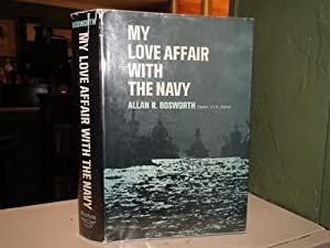 MY LOVE AFFAIR WITH THE NAVY: Bosworth, Allan R.