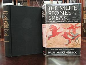 THE MUTE STONES SPEAK the Story of Archaeology in Italy: MacKendrick, Paul