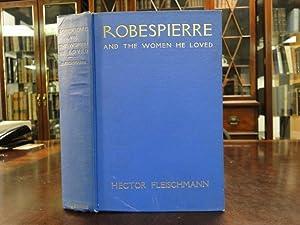 ROBESPIERRE AND THE WOMEN HE LOVED: Fleischmann, Hector