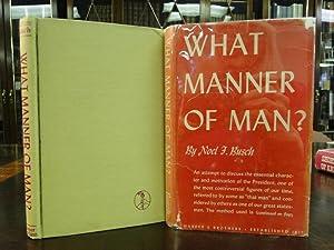 WHAT MANNER OF MAN?: Busch, Noel F.