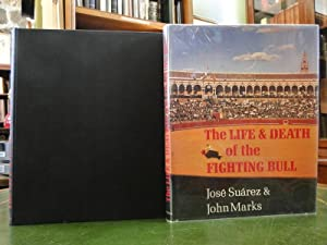 THE LIFE & DEATH OF THE FIGHTING BULL: Suarez, Jose and John Marks