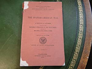 SPANISH-AMERICAN WAR, THE - A Collection of Documents Relative to the Squadron Operations in the ...