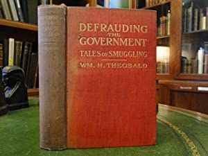 DEFRAUDING THE GOVERNMENT - Tales of Smuggling: Theobald, William H.