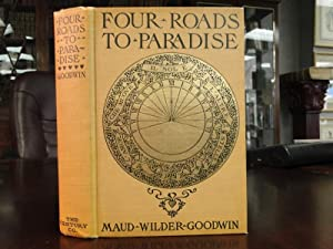 FOUR ROADS TO PARADISE: Goodwin, Maud Wilder