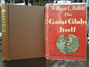 THE GREAT GLOBE ITSELF, a Preface to World Affairs: Bullitt, William C.