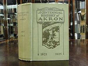 A CENTENNIAL HISTORY OF AKRON 1825-1925: Olin, Oscar E.