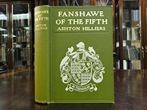 FANSHAWE OF THE FIFTH Being Memoirs of a Person of quality: Hilliers, Ashton