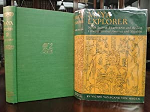 MAYA EXPLORER John Lloyd Stephens and the Lost Cities of Central America and Yucatan: Von Hagen, ...