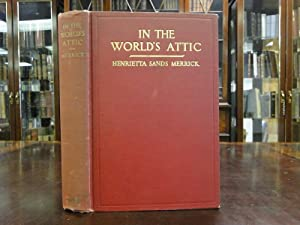 IN THE WORLD'S ATTIC: Merrick, Henrietta Sands