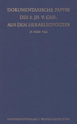 Dokumentarische Papyri des 2. Jahrhunderts vor Christi aus dem Herakleopolites: (P. Heid. VIII) (Veröffentlichungen aus der Heidelberger Papyrus-Sammlung / Neue Folge, Band 10)