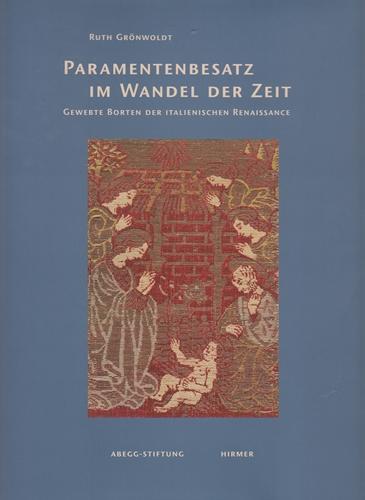 Paramentenbesatz im Wandel der Zeit. Gewebte Borten der italienischen Renaissance.: Grönwoldt, Ruth...