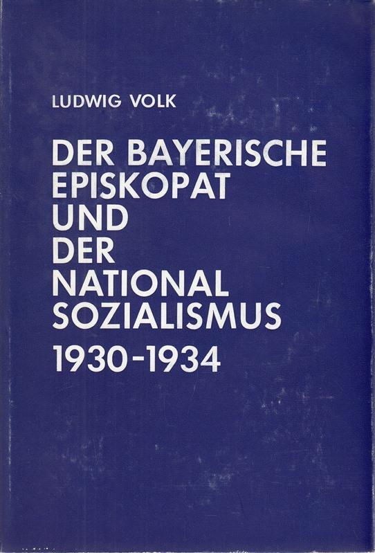Der Bayerische Episkopat und der Nationalsozialismus 1930-1934.: Volk, Ludwig: