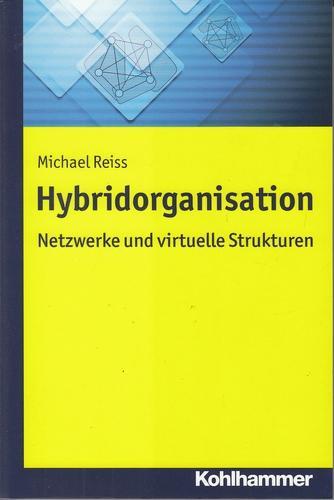 Hybridorganisation. Netzwerke und virtuelle Organisation. - Reiß, Michael