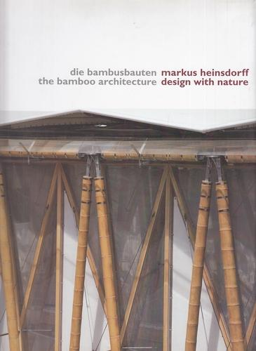 Design with Nature. Die Bambusbauten - the Bamboo Architecture.: Heinsdorff, Markus, Christian ...