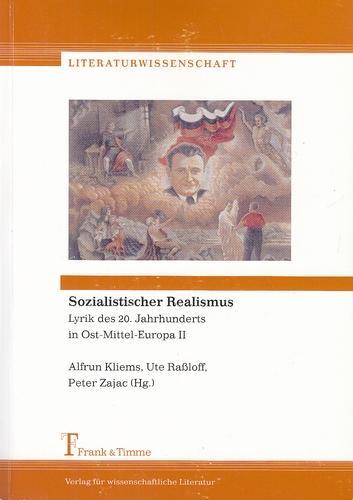 Sozialistischer Realismus. Lyrik des 20. Jahrhunderts in Ost-Mittel-Europa II. Literaturwissenschaft, Band 6. - Kliems, Alfrun, Ute Raßloff und Peter Zajac