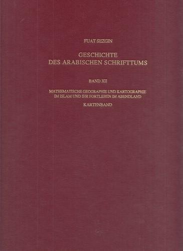 Geschichte des arabischen Schrifttums; Band 12: Mathematische Geographie und Kartographie im Islam ...