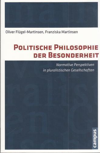 Politische Philosophie der Besonderheit - Normative Perspektiven in pluralistischen Gesellschaften. - Flügel-Martinsen, Oliver und Franziska Martinsen