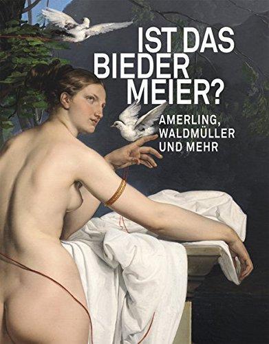 Ist das Biedermeier? Amerling, Waldmüller und mehr.: Grabner, Sabine (Hg.)