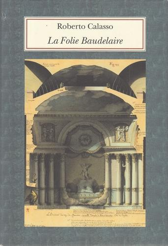 La Folie Baudelaire. Biblioteca Adelphi, 531. - Calasso, Roberto