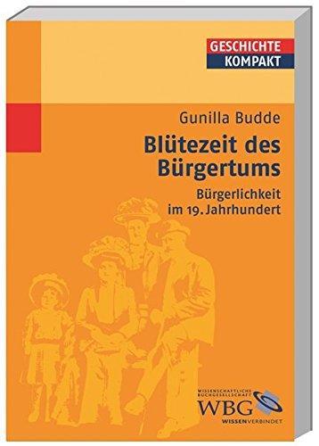 Blütezeit des Bürgertums - Bürgerlichkeit im 19. Jahrhundert. Geschichte kompakt.