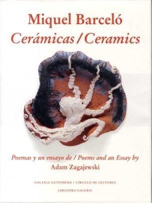Miquel Barceló, Cerámicas - Ceramics. Poemas y un ensayo de - poems and an Essay by Adam Zagajewski. - Zagajewski, Adam