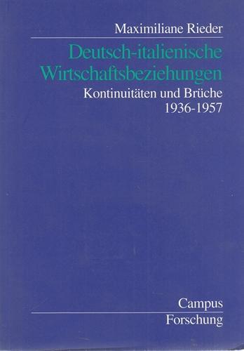 Deutsch-italienische Wirtschaftsbeziehungen. Kontinuitäten und Brüche 1936 -: Rieder, Maximiliane:
