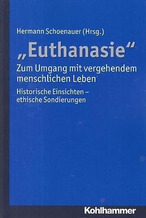 Euthanasie'' - Zum Umgang mit vergehendem menschlichen: Schoenauer, Hermann: