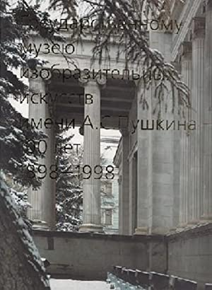 GOSUDARSTVENNOMU MUZEIU IZOBRAZITELNYKH ISKUSSTV IMENI A.S. PUSHKINA --100 LET. 1898 - 1998.