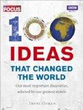 100 Ideas That Changed the World. Out Most Important Discoveries, Selected by Our Greatest Minds.