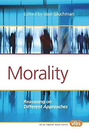 Morality - Reasoning on Different Approaches. (Value Inquiry Book Series).
