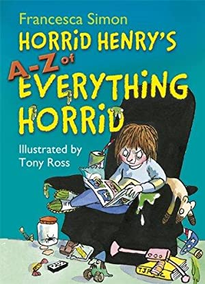 Horrid Henry's A - Z of Everything Horrid. Illustrated by Tony Ross.