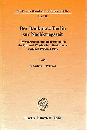 Der Bankplatz Berlin zur Nachkriegszeit. Transformation und Rekonstruktion des Ost- und ...