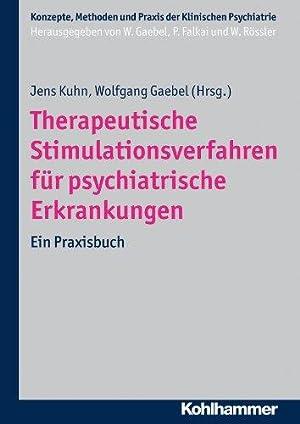 Therapeutische Stimulationsverfahren für psychiatrische Erkrankungen. Ein Praxisbuch.: Kuhn, Jens [Hrsg.]