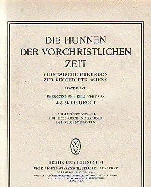 Die Hunnen der vorchristlichen Zeit. Chinesische Urkunden zur Geschichte Asiens. Erster Teil. ...