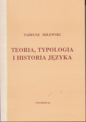 Teoria, typologia i historia jezyka.: Milewski, Tadeusz: